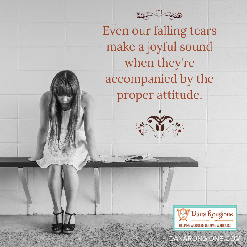 Even our falling tears make a joyful sound when they're accompanied by the proper attitude..png