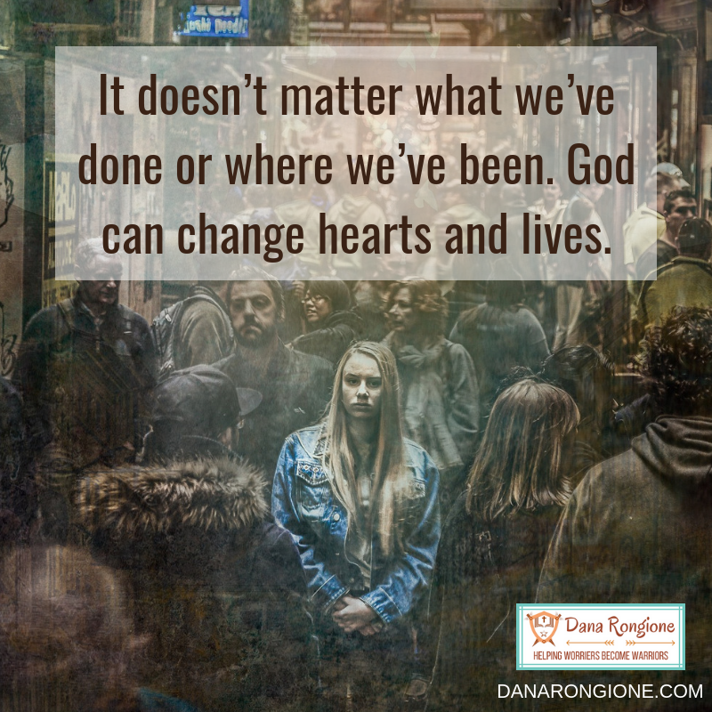 It doesn't matter what we've done or where we've been. God can change hearts and lives..png