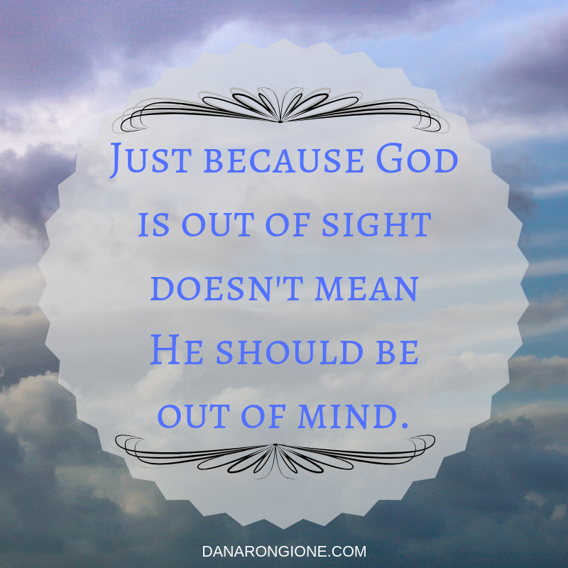 Just because Godis out of sightdoesn't meanHe should beout of mind..png
