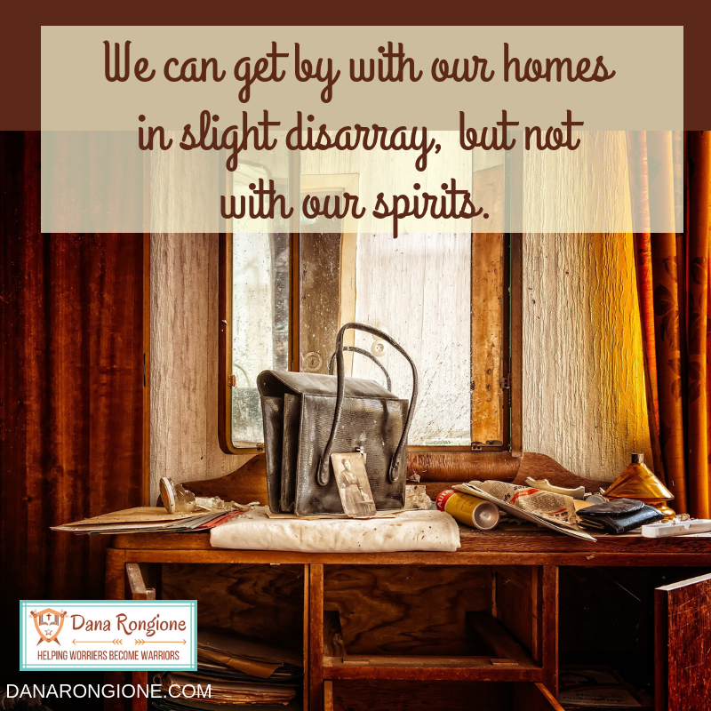 We can get by with our homes in slight disarray, but not with our spirits..png