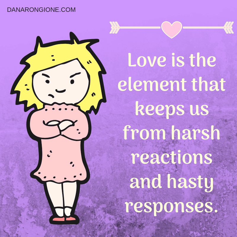 Love is the element that keeps us from harsh reactions and hasty responses..png