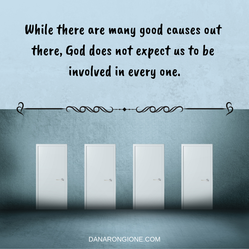 While there are many good causes out there, God does not expect us to be involved in every one..png