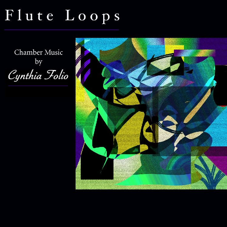 "FLUTE LOOPS: Chamber Music by Cynthia Folio   http://www.centaurrecords.com  (Click on ""Flute"") includes eight of my compositions cover design by Jude Rouslin Centaur Records (CRC 2777)"