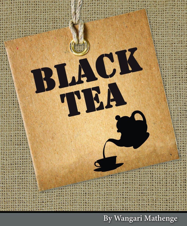 Black Tea - by Wangari Mathenge