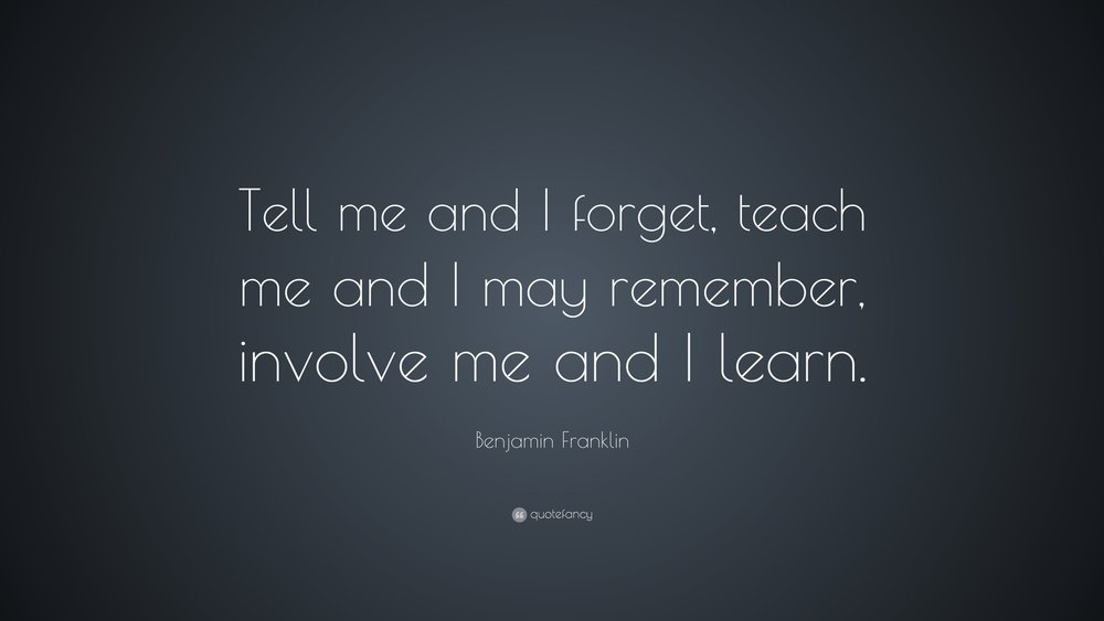 2689-Benjamin-Franklin-Quote-Tell-me-and-I-forget-teach-me-and-I-may.jpg
