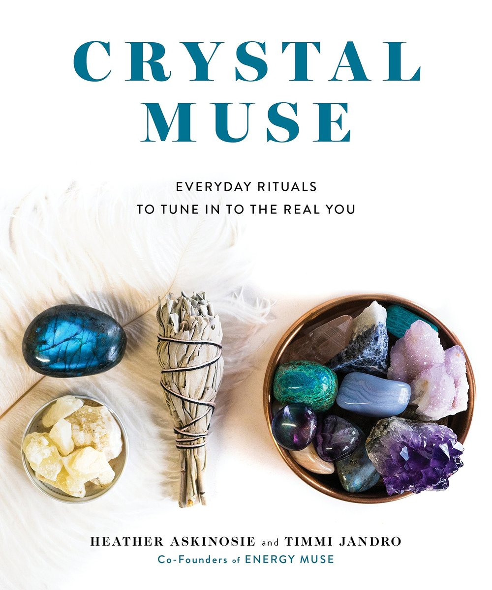 Crystal Muse: Everyday Rituals To Tune In To The Real You   by   Heather Askinosie and Timmi Jandro