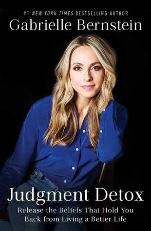 Judgement Detox: Release The Beliefs That Hold You Back From Living A Better Life   by Gabrielle Bernstein