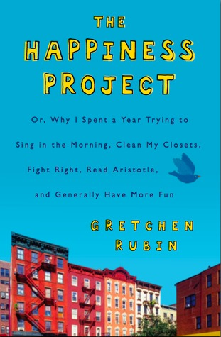 The Happiness Project: Or, Why I Spent A Year Trying To Sing In The Morning, Clean My Closets, Fight Right, Read Aristotle, And Generally Have More Fun   by Gretchen Rubin