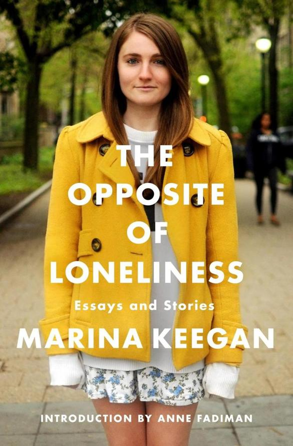 The Opposite of Loneliness: Stories and Essays  by Marina Keegan