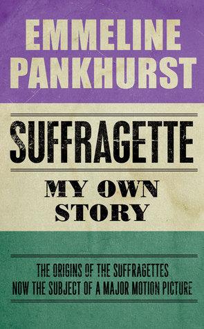 My Own Story:Emmeline Pankhurst  by Emmeline Pankhurst