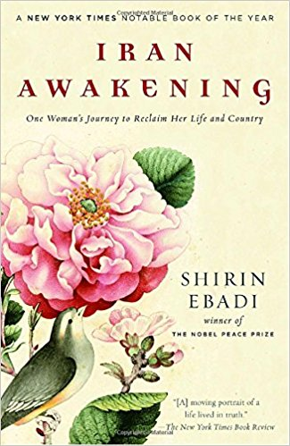 Iran Awakening: One Woman's Journey to Reclaim Her Life and Country  by Shirin Ebadi