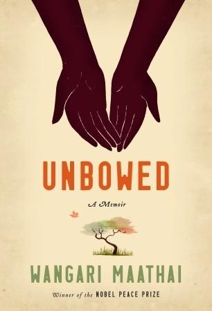 Unbowed: A Memoir  by Wangari Maathai