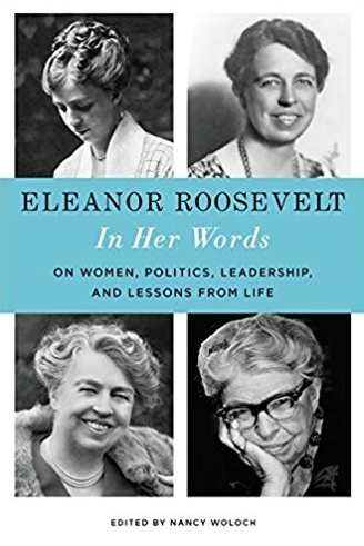 Eleanor Roosevelt: In Her Words: On Women, Politics, Leadership, and Lessons from Life  by Eleanor Roosevelt and Nancy Woloch