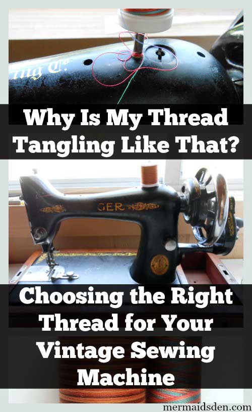 Why Is My Thread Tangling Like That? Choosing the Right Thread for Your Vintage Sewing Machine