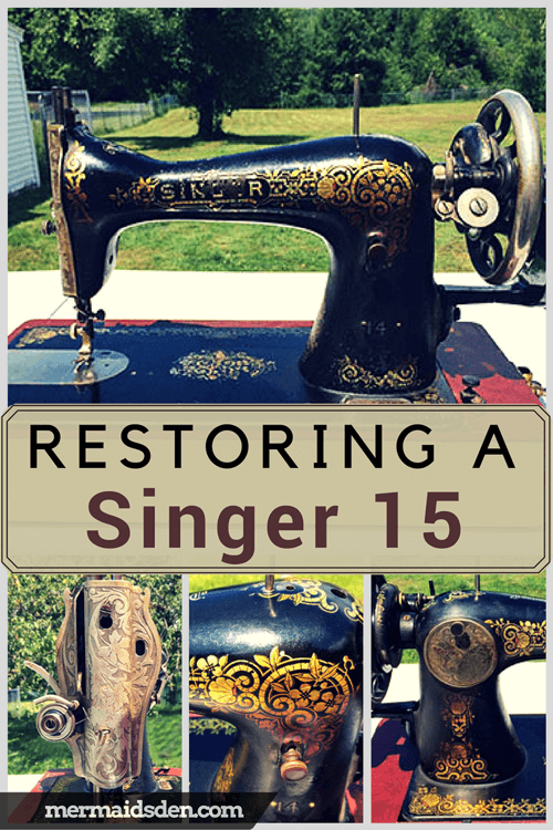 Singer 40 Restoring Cleaning And Using The Mermaid's Den Mesmerizing Antique Singer Sewing Machine Model 15 91