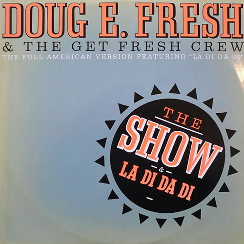 The Show & La Di Da Di   Doug E Fresh & The Get Fresh Crew Release Date: August 13, 1985