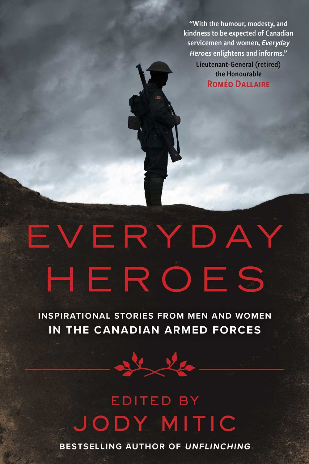 Everyday Heroes, Jody Mitic - In this moving collection of first-person accounts, the men and women of the Canadian Armed Forces take us inside life in the military and share their personal stories of courage, perseverance, and sacrifice.What does it mean to serve? Bestselling author Jody Mitic brings together veterans and active military personnel from across Canada to tell us, in their own words, what it means to answer the call of duty.
