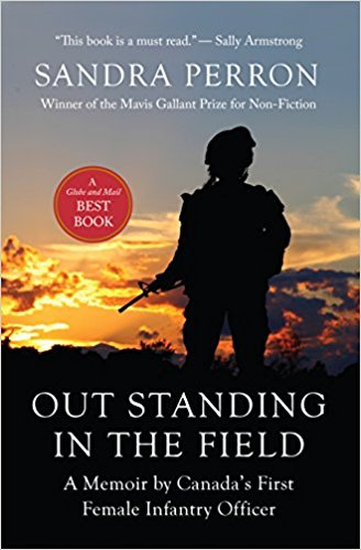 Out Standing in the Field, Sandra Perron - In her revealing and moving memoir, Sandra Perron, Canada's first female infantry officer and a member of the Royal 22e Régiment - the legendary