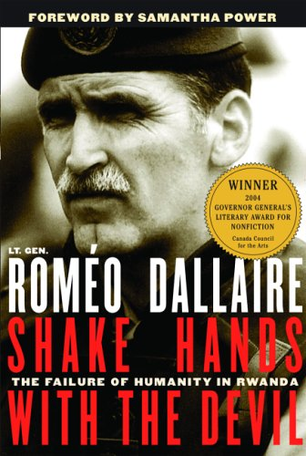 Shake Hands with the Devil, Romeo Dallaire - When Lt-Gen. Roméo Dallaire received the call to serve as force commander of the UN intervention in Rwanda in 1993, he thought he was heading off on a modest and straightforward peacekeeping mission. Thirteen months later he flew home from Africa, broken, disillusioned and suicidal, having witnessed the slaughter of 800,000 Rwandans in only a hundred days. In Shake Hands with the Devil, he takes the reader with him on a return voyage into the hell of Rwanda, vividly recreating the events the international community turned its back on. This book is an unsparing eyewitness account of the failure by humanity to stop the genocide, despite timely warnings.