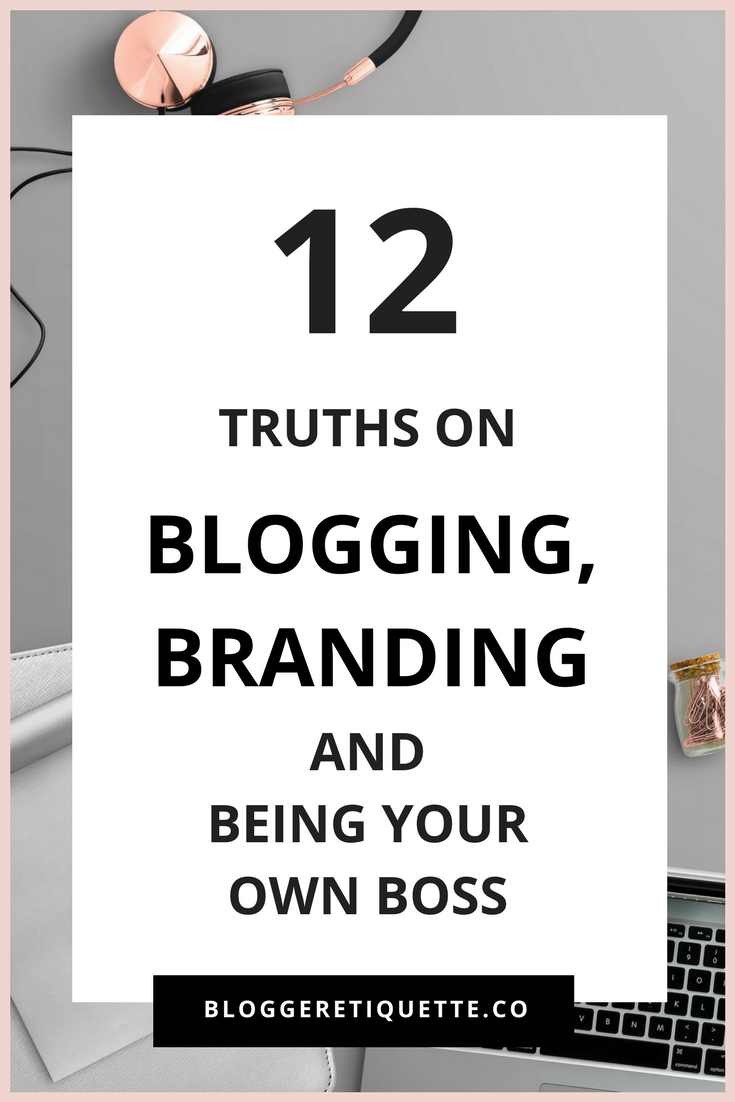 12 TRUTHS ON BLOGGING, BRANDING, AND BEING YOUR OWN BOSS.png