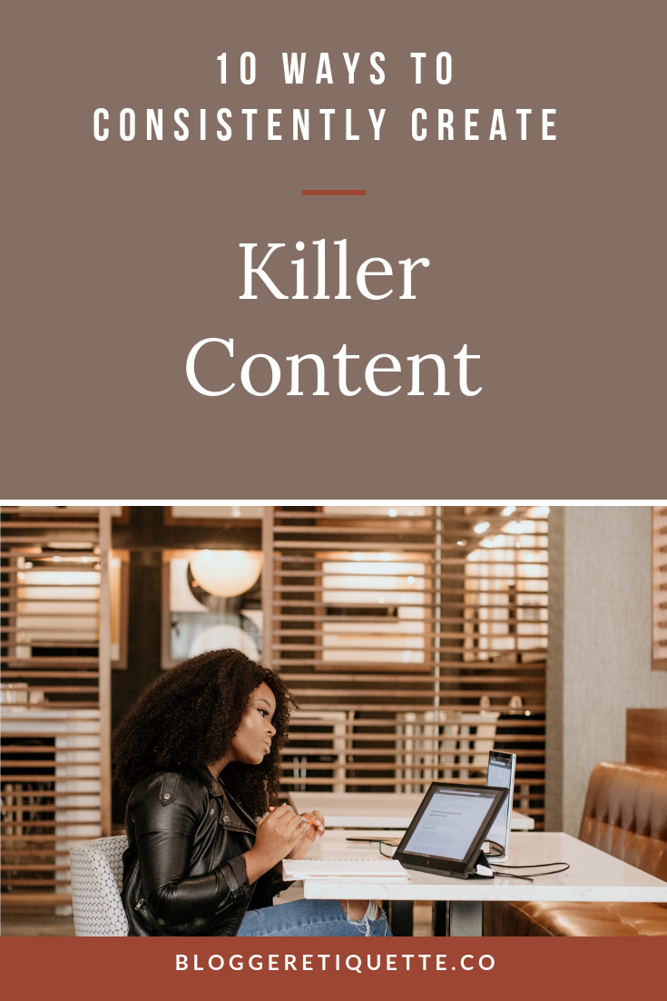 Content Creation Tips: 10 Ways to Consistently Create Killer Content on Your Blog