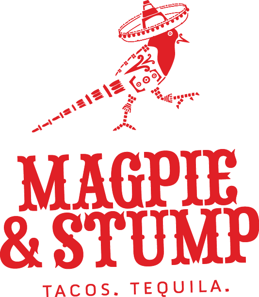 Magpie & Stump | Taco Eatery. Tequila Drinkery.