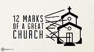 12 Marks of a Great Church