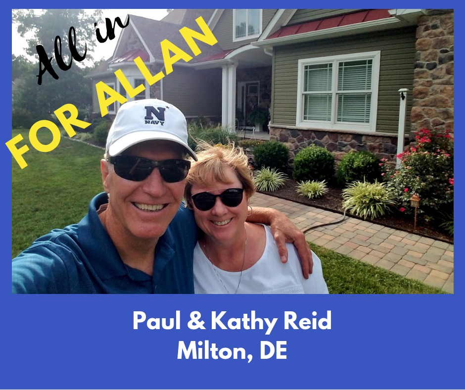 """""""Kathy and I both grew up in the Philly area, but moved around the country many times during my 20 year career in the U.S. Navy. I finished my civilian career in the Semiconductor Industry, and Kathy did her time at Temple University.   We planned our retirement to be in Milton Delaware and after 5 years feel like Sussex County has been our home a lot longer than that.  We are very active in the local community, and involved in the major issues that concern all residents of Sussex, including protecting our environment and precious clean water resources, having controlled and well planned infrastructure growth, high quality schools, and good paying jobs. We are supporting Don Allan for his election to the State House because his goals for our County line up with ours.  Don is a genuine local guy with hard working blue collar values, that has decided to try to make a difference, and we admire him for that. Don has our vote in November."""""""