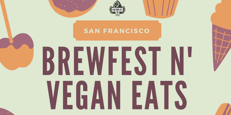 SF Brewfest n' Vegan Eats Invitational