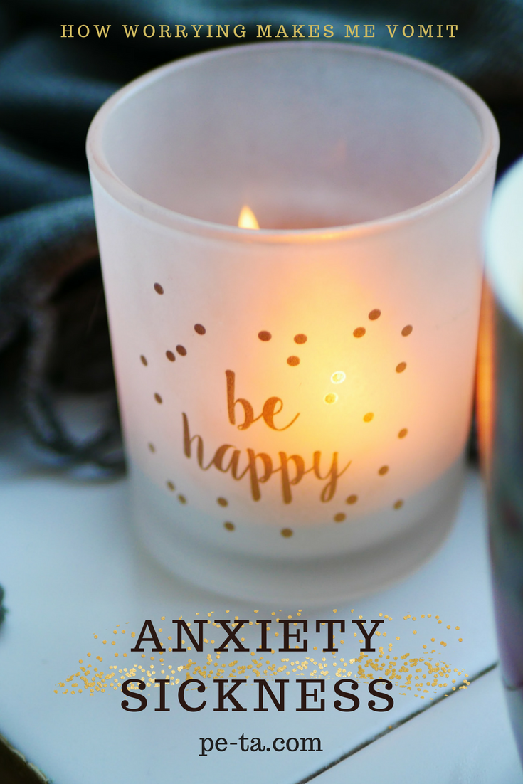 Anxiety Sickness - How worrying makes me vomit. A post about the effects of anxiety on the body.