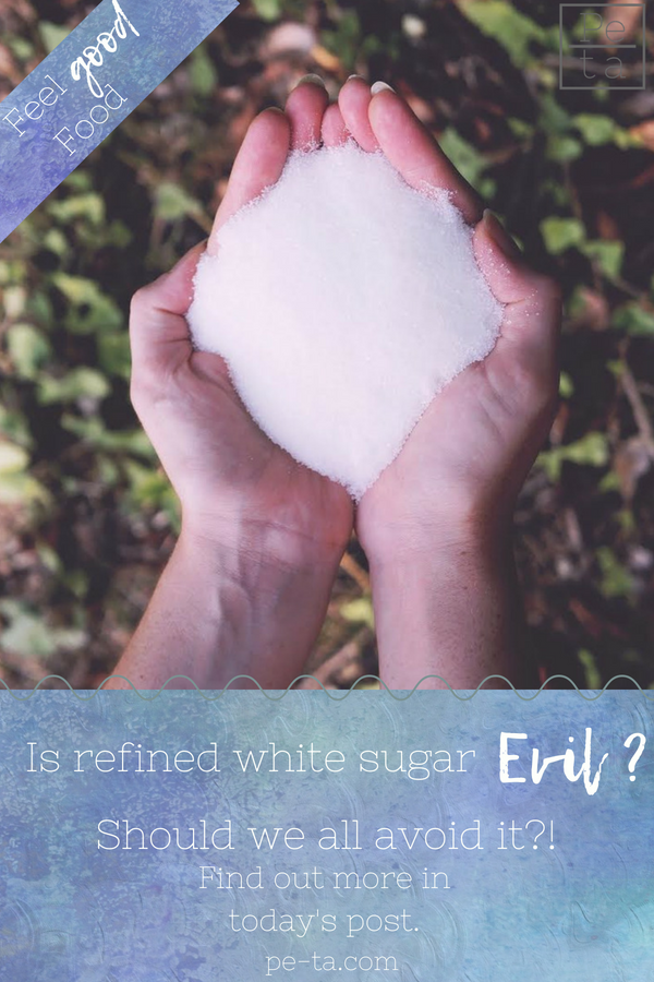 Is refined white sugar evil? Should we all avoid it?