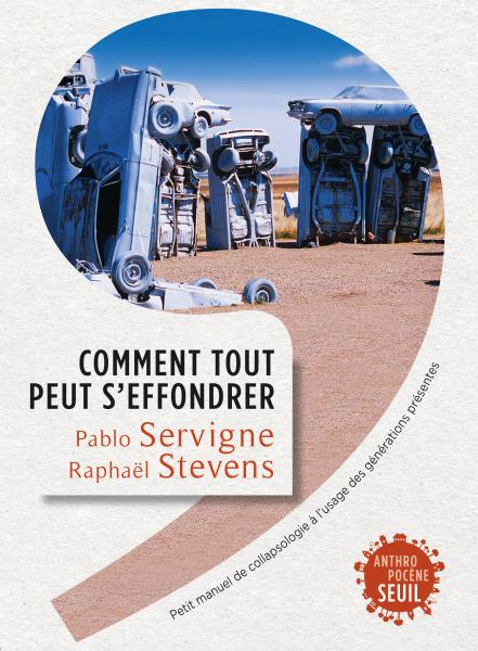 Comment tout peut s'effondrer , petit manuel de collapsologie à l'usage des générations présentes- Pablo Servigne & Raphaël Stevens