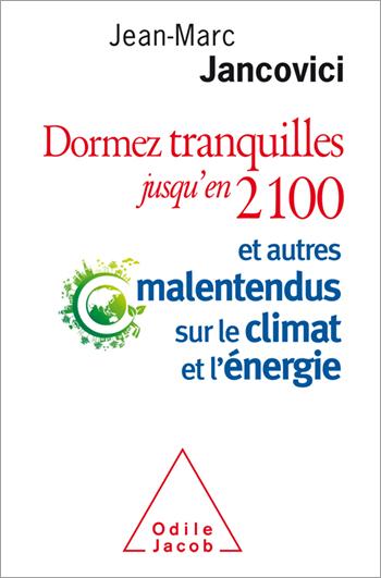 Dormez tranquilles jusqu'en 2100, Et autres malentendus sur le climat et l'énergie  -Jean-Marc Jancovici