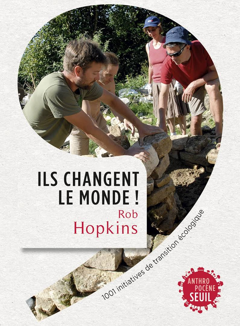 Ils changent le monde ! 1001 initiatives de transition écologique  - Rob Hopkins