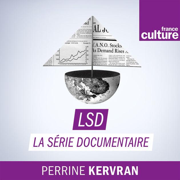 LSD, La série documentaire   Une émission de France Culture. Chaque semaine, un grand thème traité en quatre épisodes d'une heure, autonomes et complémentaires. De l'amour à l'espionnage, du logement aux banques, des règles aux fleuves. Des documentaires passionnants.