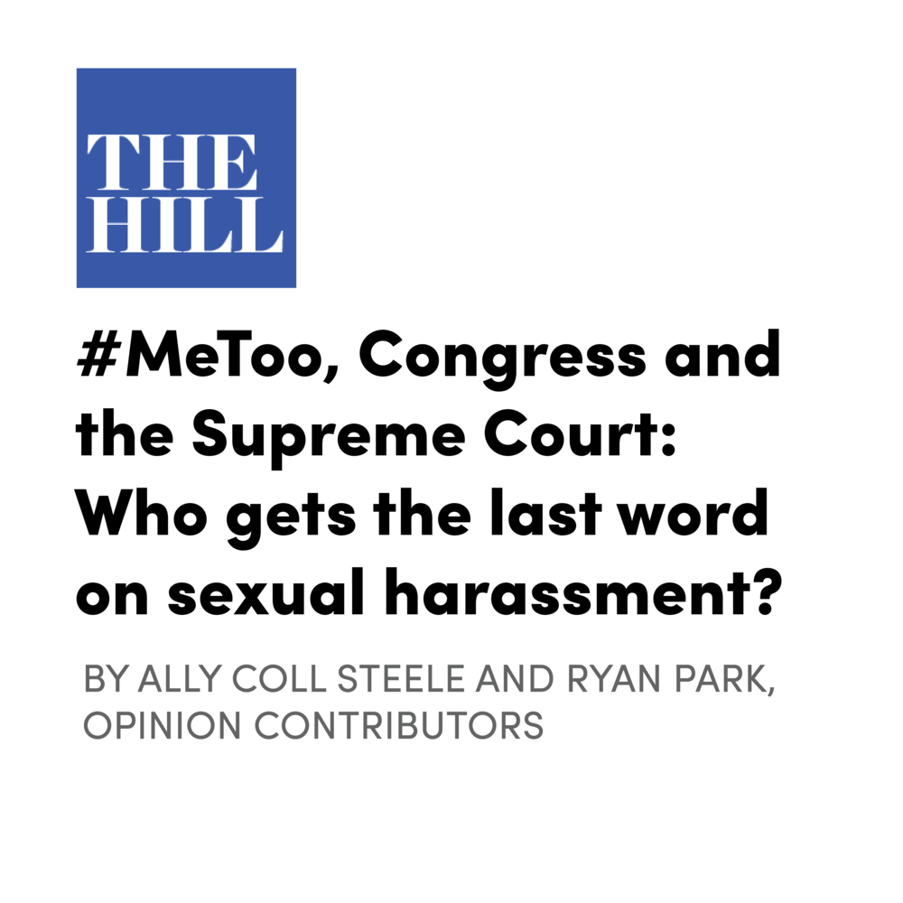 #MeToo, Congress and the Supreme Court: Who gets the last word on sexual harassment? - In the wake of the Supreme Court's latest pro-arbitration ruling, Purple Campaign President Ally Coll Steele and North Carolina Deputy Solicitor General Ryan Park say legislation that would end forced arbitration agreements for sexual misconduct claims should be next on Congress's #MeToo agenda.