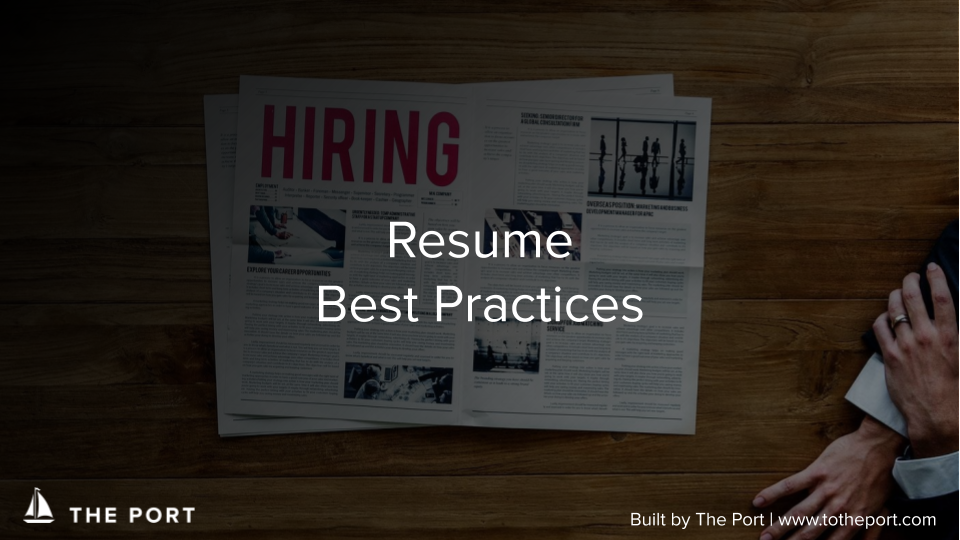 Resume Best Practices - Easy, actionable tips to build a great resume and put your best foot forward (on paper)