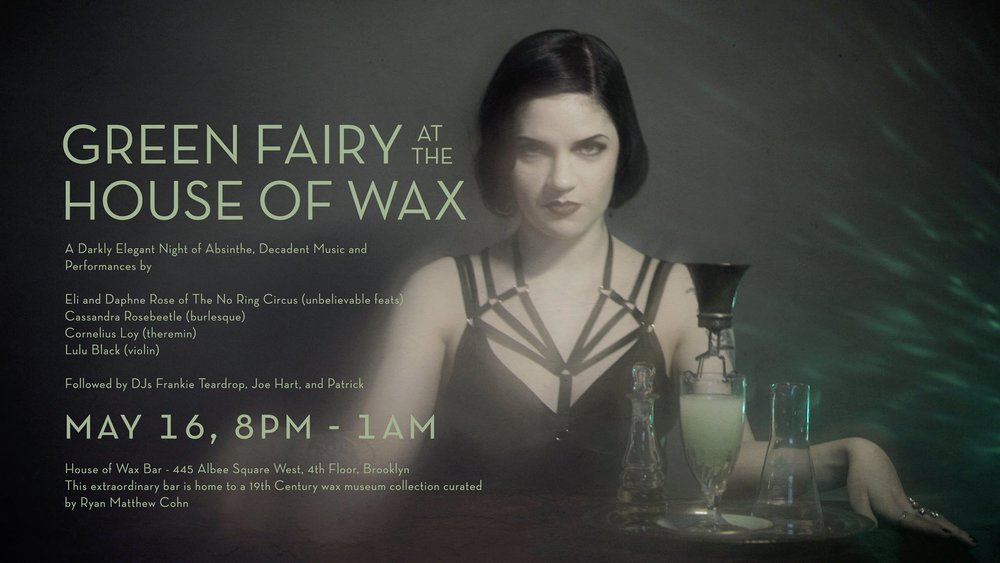 Green Fairy atHouse of WaxMay 16th - By: Green Fairy Society