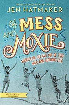 Of Mess and Moxie by Jen Hatmaker.jpg