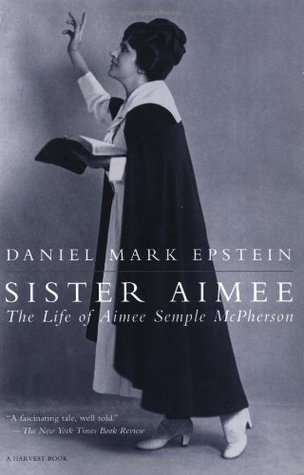 Sister Aimee by Daniel Mark Epstein