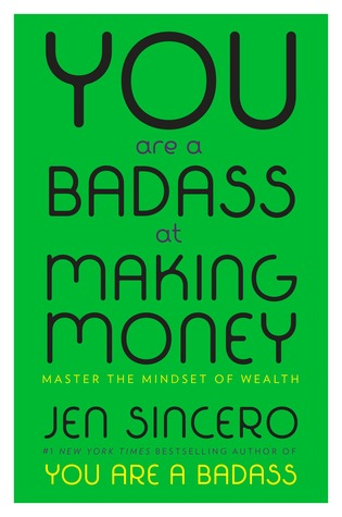 You Are A Badass of Making Money by Jen Sincero