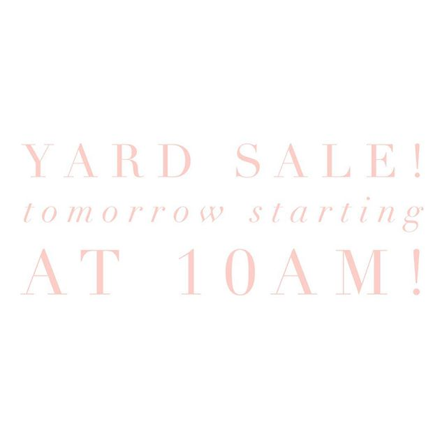 YARD SALE! Swing by & buy all the things! Starts at 10am! See you there!