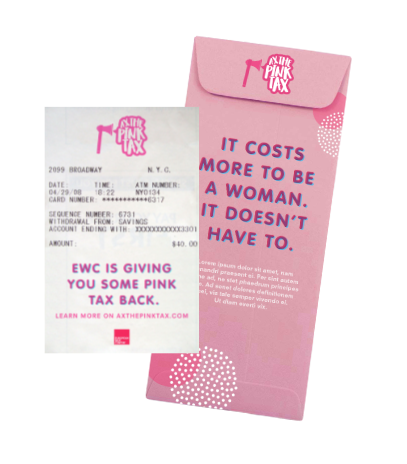 More Money. More Attention. - Women using the ATM will receive 7% more than they asked for, with a receipt and envelope that explain why. We're just doing our part to beat the Pink Tax at its own game.