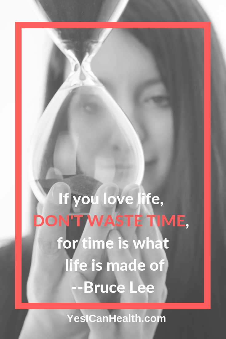 If you love life, don't waste time, for time is what life is made of. - Bruce Lee