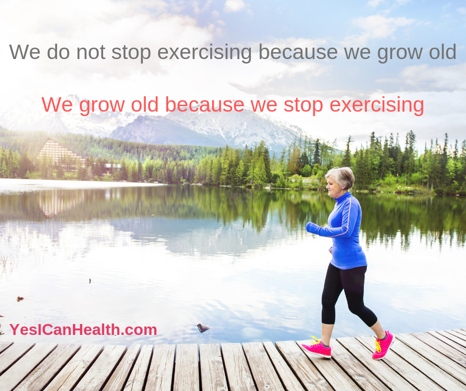 We do not stop exercising because we grow old. We grow old because we stop exercising.