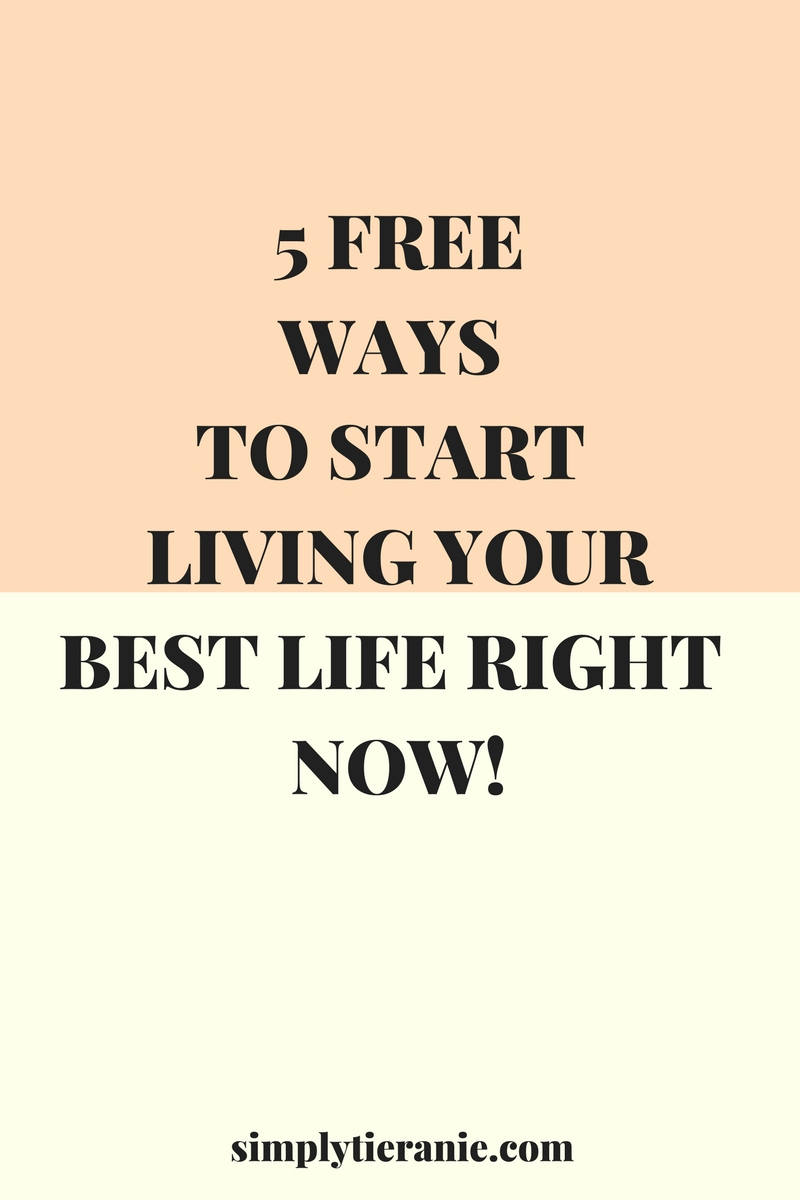5 FREEWAYS TO START LIVING YOURBEST LIFE RIGHT NOW!.jpg