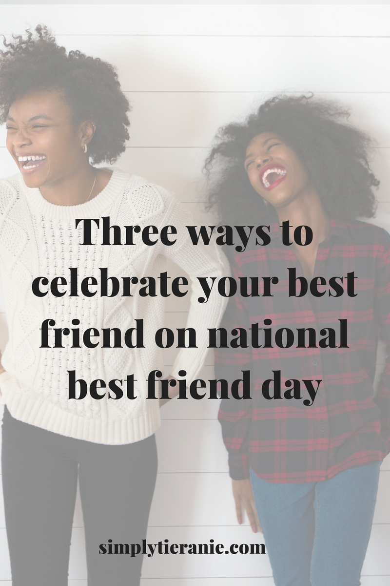 Three ways to celebrate your best friend on national best friend day.jpg