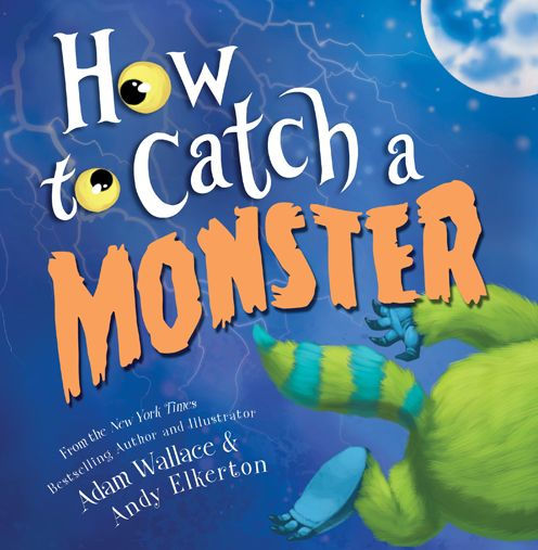 How to Catch a Monster by Adam Wallace, Andy Elkerton  Is there a monster living in your closet? Are you brave enough to catch him? Parents and children will love sharing this fun and inventive picture book, which reminds us that things aren't always as scary as they seem.
