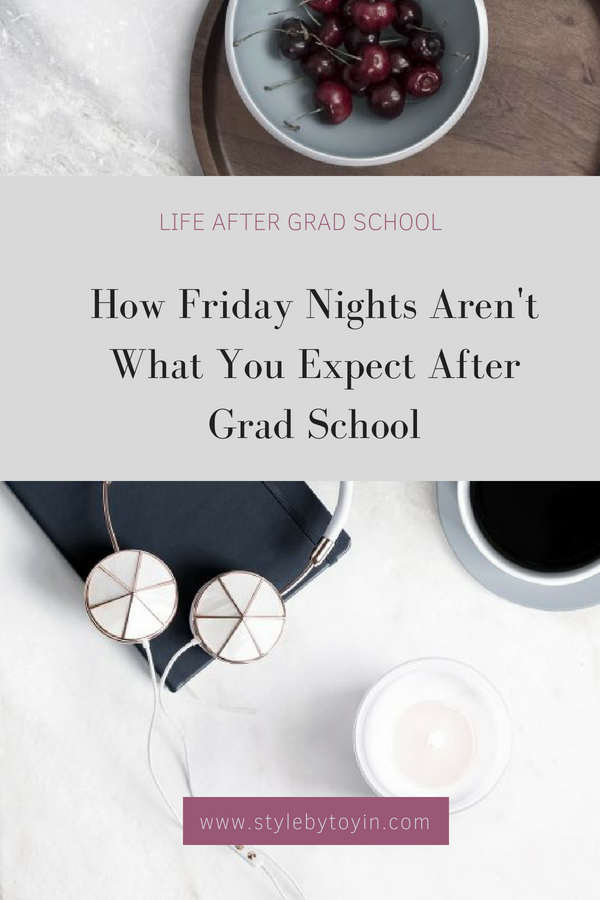 Friday Nights After Grad School | They aren't what you expect | Life After Grad School Series | Style by Toyin | life and style for professional millennial women