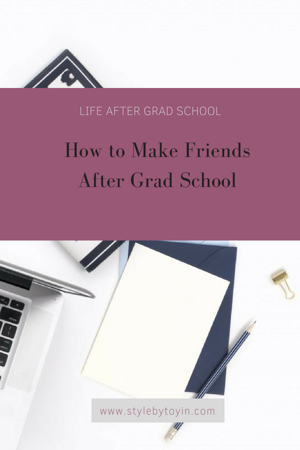 How to Make Friends After Grad School | Life After Grad School Series | Style by Toyin | Life and Style for professional millennial women